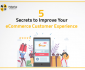 5 Secrets to Improve Your eCommerce Customer Experience